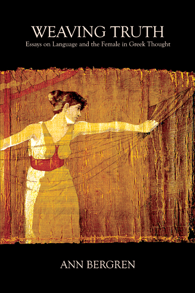 Weaving Truth: Essays on Language and the Female in Greek Thought (Harvard U P)