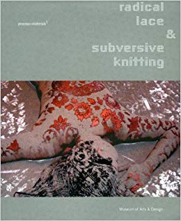 Radical Lace & Subversive Knitting, MAD, New York
