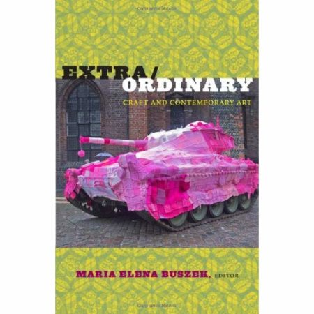 Extra/Ordinary: Craft and Contemporary Art (Duke U P)