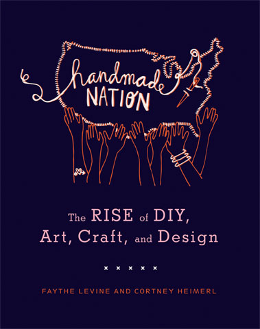 Handmade Nation: Rise of DIY, Art, Craft, & Design (Princeton Architectural Press)