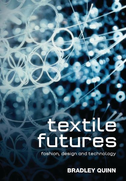 Textile Futures: Fashion, Design & Technology (Berg)