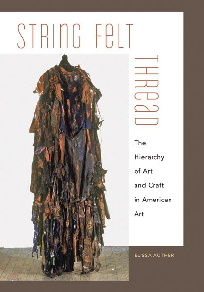 String, Felt, Thread: The Hierarchy of Art and Craft in American Art (U of Minnesota)